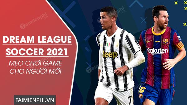 cach choi dream league soccer 2021 cho nguoi moi