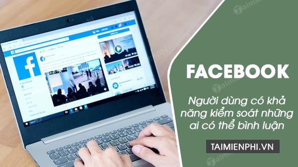 facebook cho phep nguoi dung kiem soat nhung ai co the binh luan bai viet