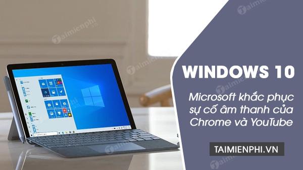 microsoft khac phuc su co am thanh cua chrome va youtube tren windows 10