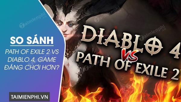 so sanh path of exile 2 voi diablo 4