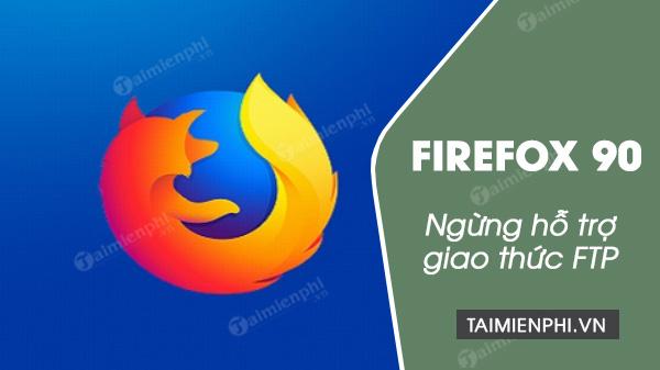 firefox 90 ngung ho tro giao thuc ftp
