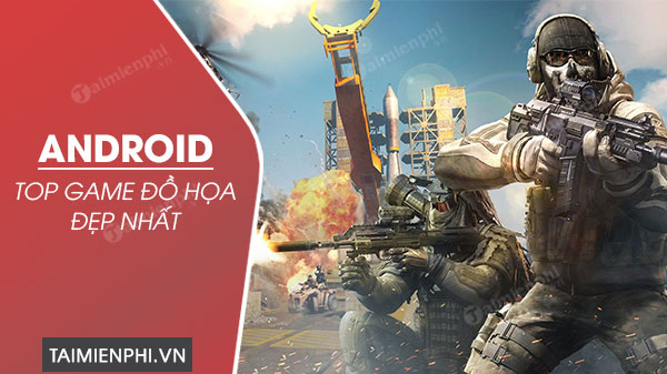 top game do hoa dep nhat 2021 cho android