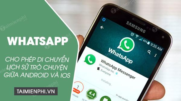 whatsapp cho phep chuyen cuoc tro chuyen giua android va ios