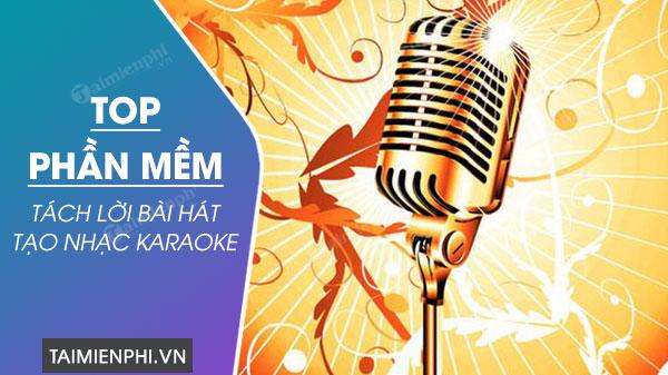 top 7 phan mem tach loi bai hat tao nhac karaoke