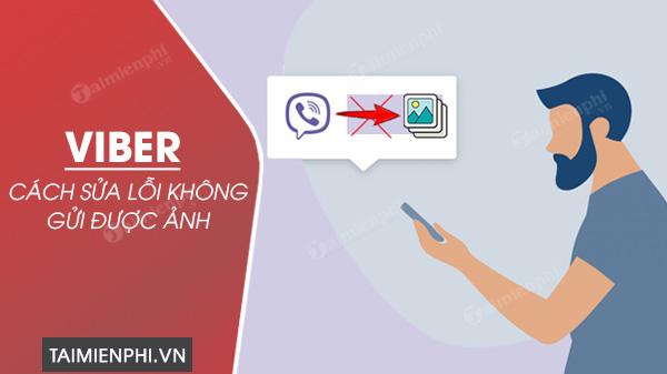 khac phuc loi khong gui dc anh tren viber