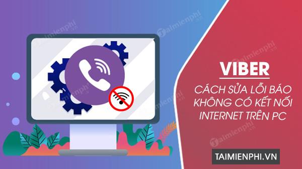 cach khac phuc viber bi loi khong co ket noi internet tren pc