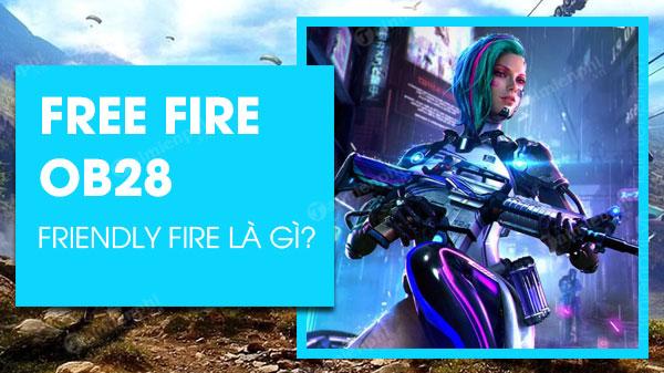 free fire them tinh nang friendly fire trong ban ob28
