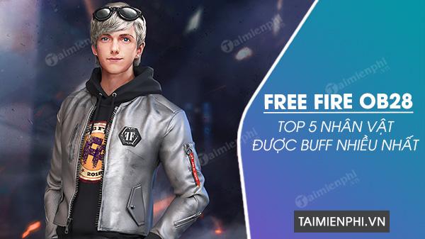 Top nhan vat duoc buff nhieu nhat trong free fire ob28