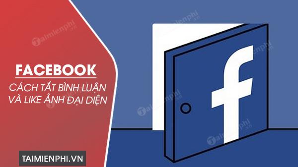cach chan binh luan va like anh dai dien tren facebook