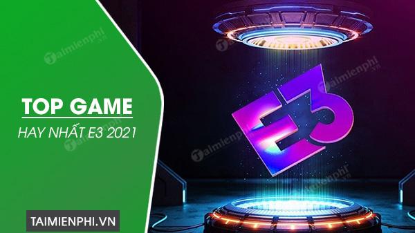 top game hay nhat e3 nam 2021