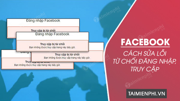 khac phuc loi facebook tu choi dang nhap