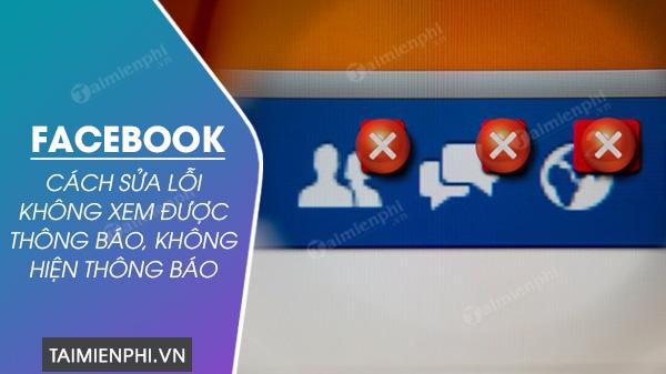 khac phuc loi ko xem duoc thong bao khong hien thong bao tren facebook