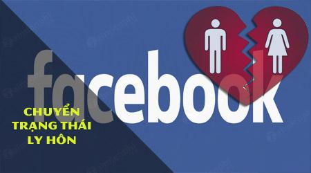 chuyen trang thai da ly hon tren facebook