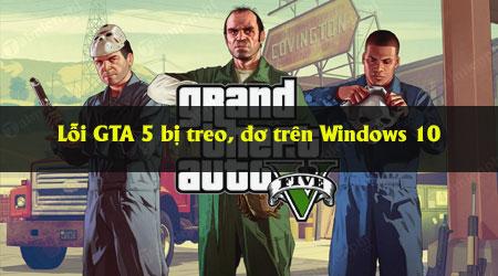 Khắc phục lỗi GTA V bị treo trên Windows 10
