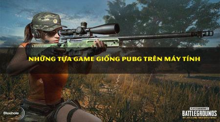 tong hop game giong pubg tren may tinh