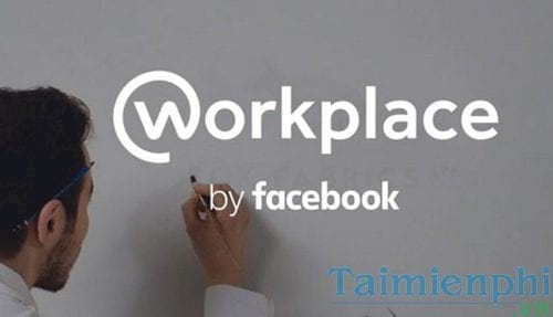 facebook workplace la gi tim hieu chi phi cach su dung