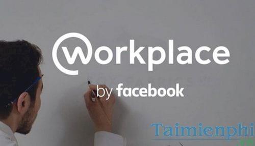 Facebook Workplace là gì? tìm hiểu chi phí, cách sử dụng 0