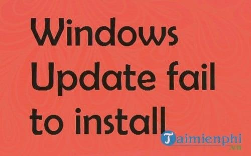 sua loi windows update fail to install tren windows 7 8 10