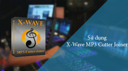 cach su dung x wave mp3 cutter joiner