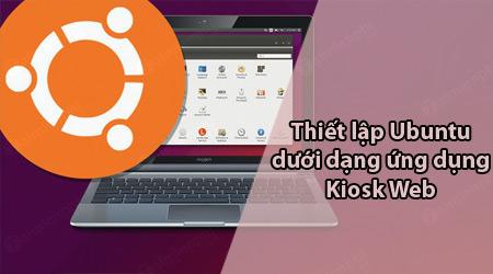 thiet lap ubuntu duoi dang ung dung kiosk web