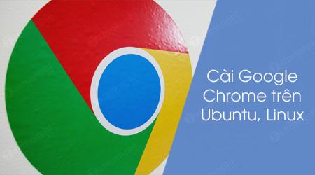 cach cai google chrome tren linux ubuntu