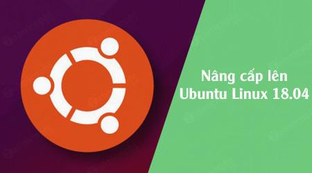 huong dan nang cap len ubuntu linux 18 04