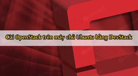 cach cai openstack tren may chu ubuntu bang devstack