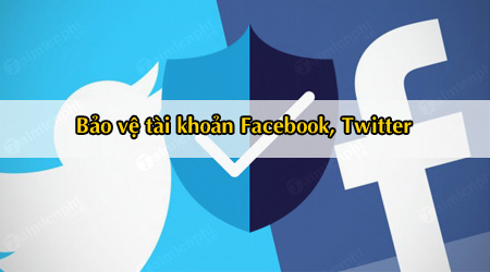 7 cach bao ve tai khoan facebook va twitter