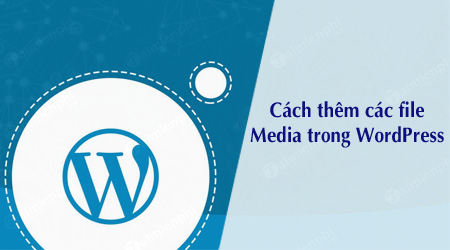cach them cac file media trong wordpress