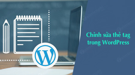 cach chinh sua the tag trong wordpress