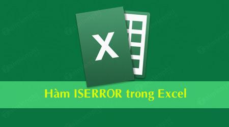 Hàm ISERROR trong Excel, kiểm tra biểu thức được cung cấp