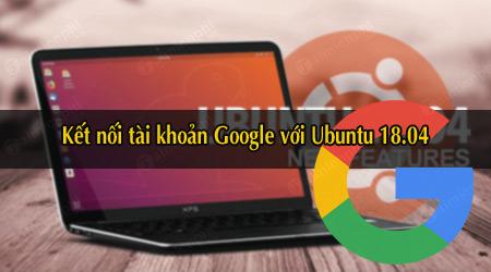 cach ket noi tai khoan google voi ubuntu 18 04