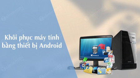 huong dan khoi phuc may tinh pc bang thiet bi android