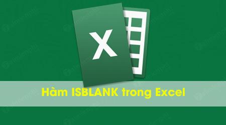 Hàm ISBLANK trong Excel, kiểm tra giá trị ô là trống hay không