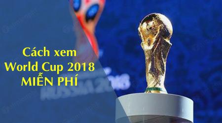 cac cach de xem world cup mien phi tren may tinh dien thoai