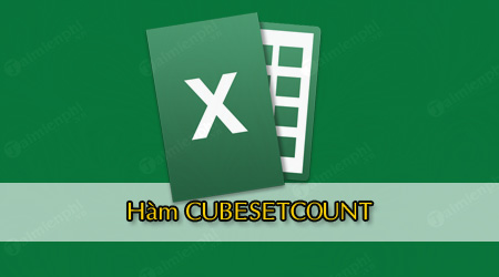 ham cubesetcount trong excel tra ve so luong muc trong tap hop