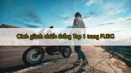 cach gianh chien thang top 1 trong pubg