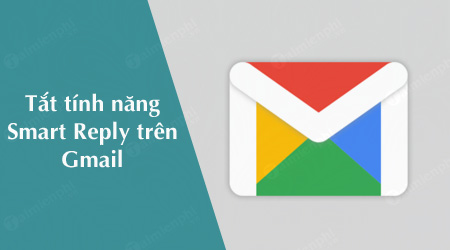 cach tat tinh nang smart reply moi tren gmail