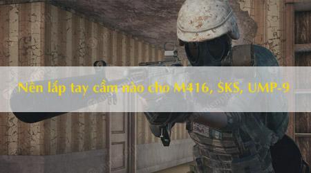 nen lap loai tay cam nao cho m416 sks ump 9 game pubg mobile