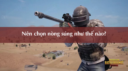 cach chon nong sung phu hop cho tung loai sung trong pubg mobile