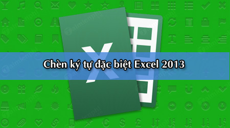 chen ky tu dac biet trong excel 2013