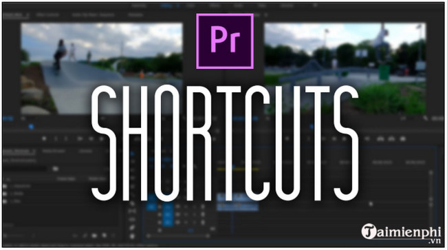 Các phím tắt trong Adobe Premiere