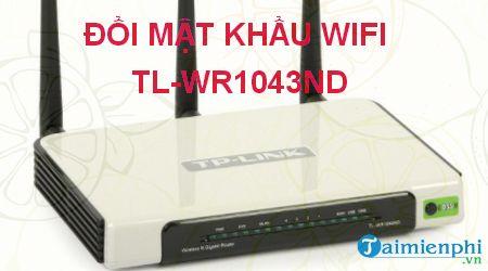 cach doi mat khau wifi tl wr1043nd