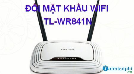 cach doi mat khau wifi tl wr841n