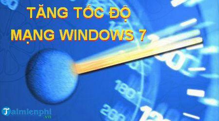 Cách tăng tốc độ mạng Windows 7