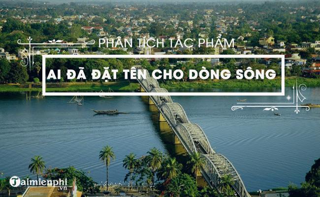 Phân tích tác phẩm Ai đã đặt tên cho dòng sông của Hoàng Phủ Ngọc Tường 2