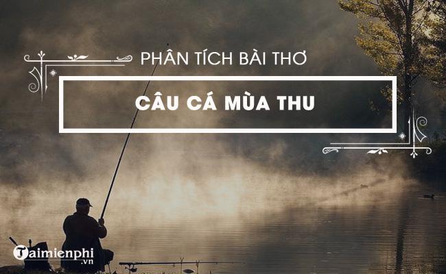 Phân tích bài thơ Câu cá mùa thu, (Thu Điếu) của Nguyễn Khuyến 2
