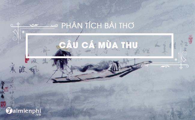 Phân tích bài thơ Câu cá mùa thu, (Thu Điếu) của Nguyễn Khuyến 3