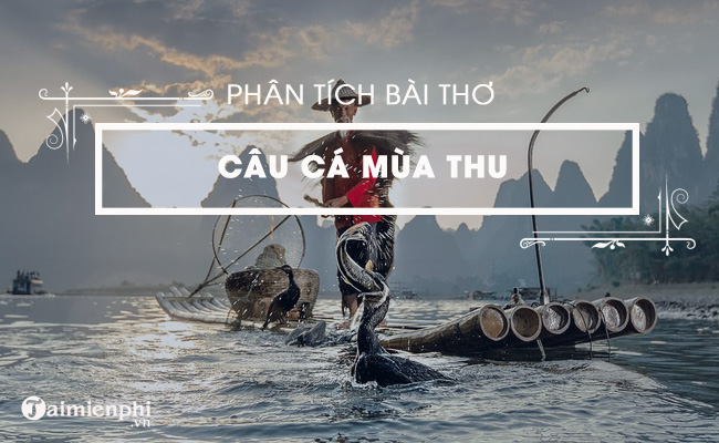 Phân tích bài thơ Câu cá mùa thu, (Thu Điếu) của Nguyễn Khuyến 4