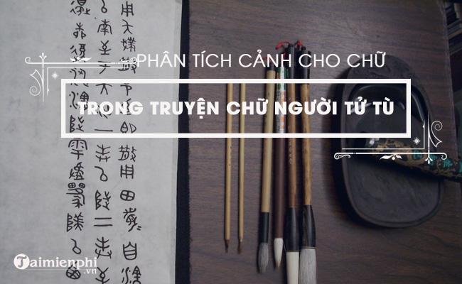 Phân tích cảnh cho chữ trong Chữ người tử tù của Nguyễn Tuân 4